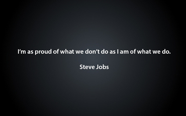 Steve Jobs Quote - Proud Of What We Don't Do