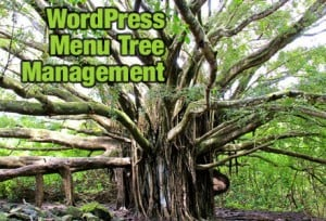 WordPress Menu Tree Management-Photo of wildly-branching tree representing a complex menu setup