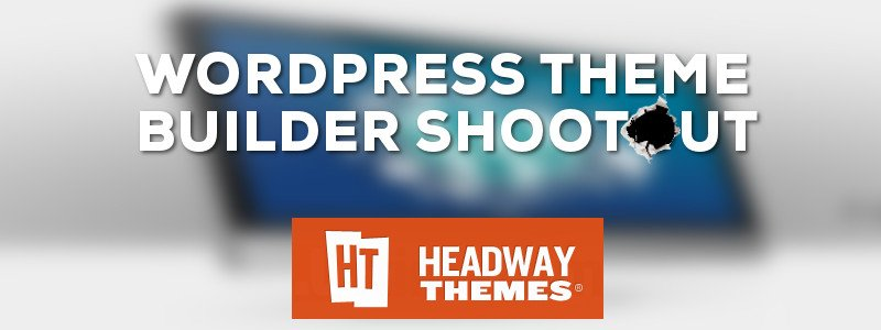 Composite image of WordPress Theme Builder Shootout title with Headway Themes logo