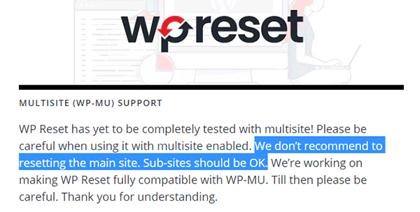 "WP Reset says that ""we don't recommend to resetting the main site. Sub-sites should be OK."""