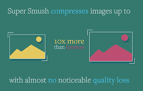 Super smush and squeeze even more bytes out of your images.