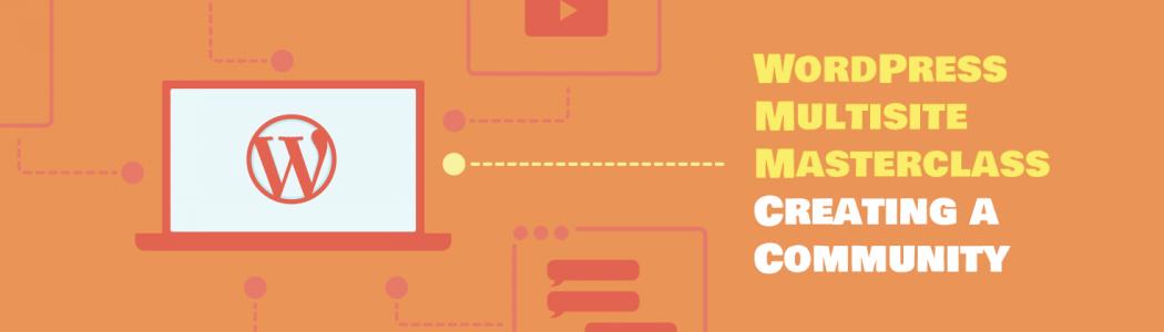 WordPress Multisite Masterclass Creating a Community