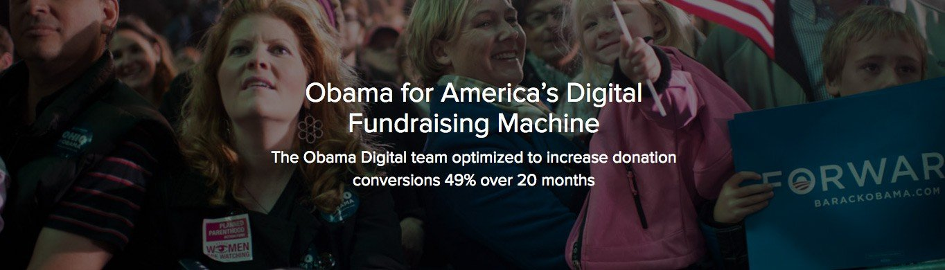 The Obama 2012 Campaign ran over 500 experiments over 20 months to drive online fundraising.