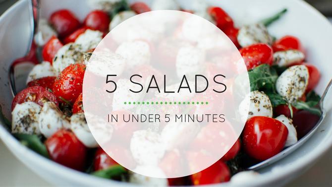 5 Salads in Under 5 Minutes
