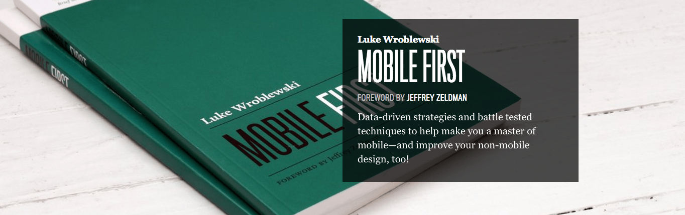 "Luke Wroblewski's ""Mobile First"" is the definitive guide to this approach to web design and development."