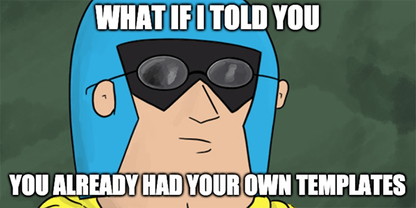 Matrix Dev Man saying what if I told you, you already had your own templates