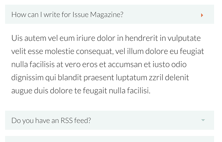 The accordion style FAQ is an engaging way to answer your readers commonly asked questions.