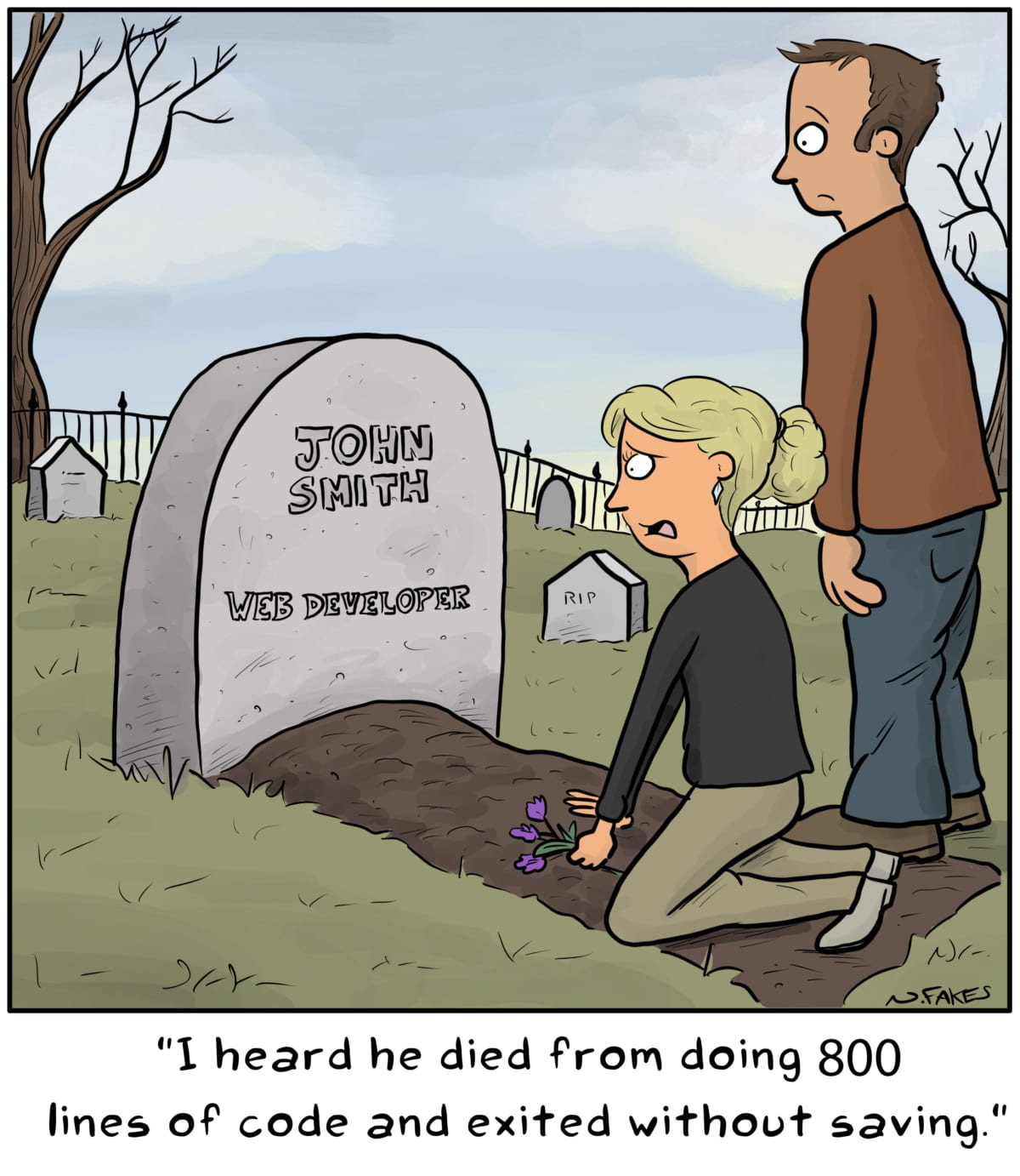 A cartoon of a grave and a woman stating he died from doing 800 lines of code without saving.